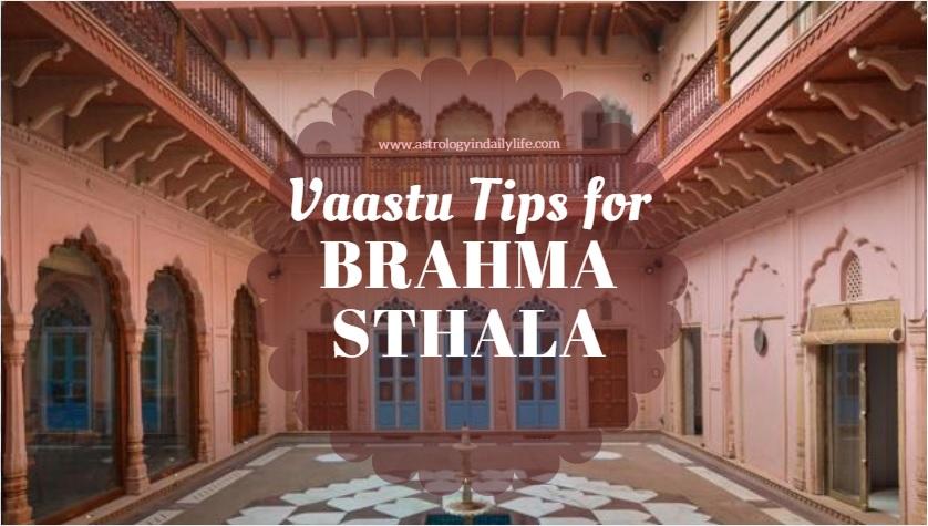 VAASTU TIPS FOR BRAHMASTHALA – CENTRAL PORTION OF THE HOUSE