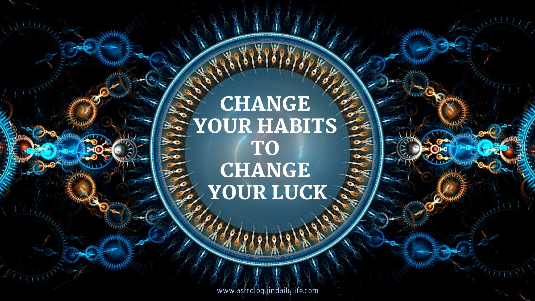 CHANGE YOUR HABITS – CHANGE YOUR LUCK