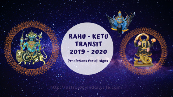 RAHU-KETU 2019 TRANSIT - PREDICTIONS FOR ALL SIGNS