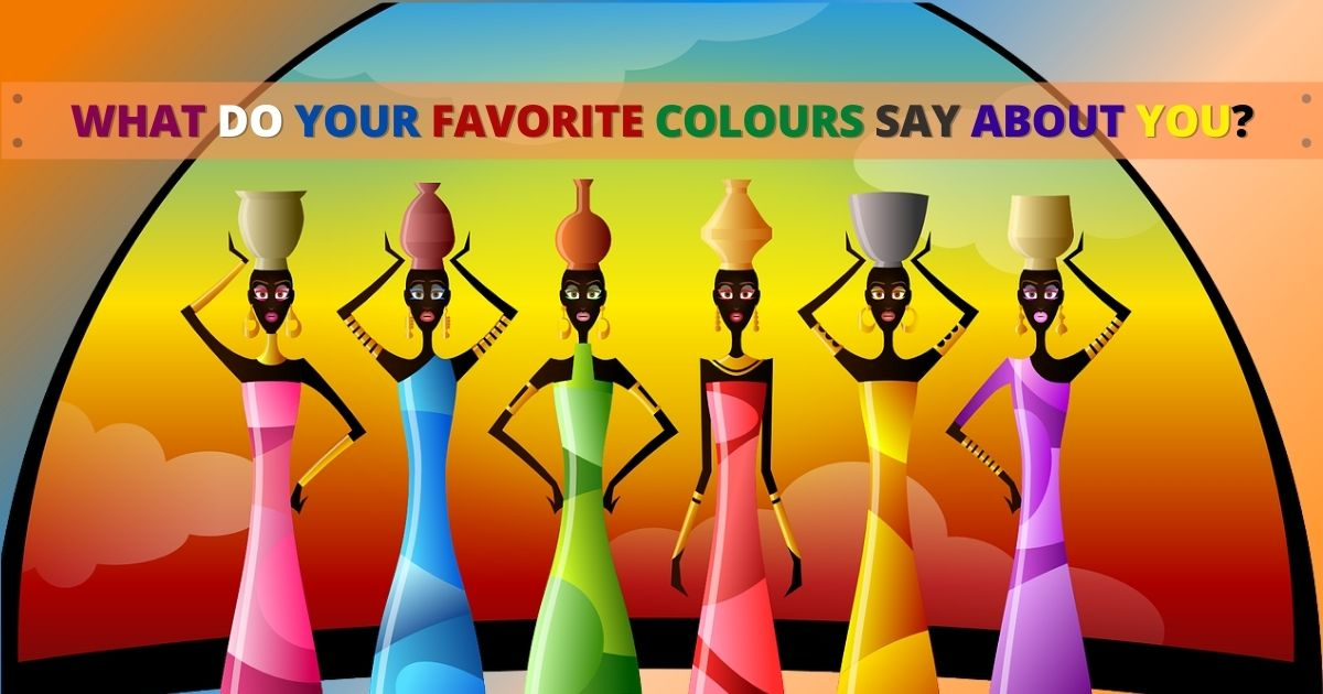 WHAT DO YOUR FAVORITE COLOURS SAY ABOUT YOU?