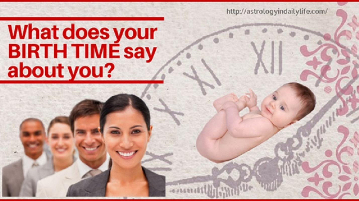 WHAT DOES YOUR BIRTH TIME SAY ABOUT YOUR PERSONALITY?