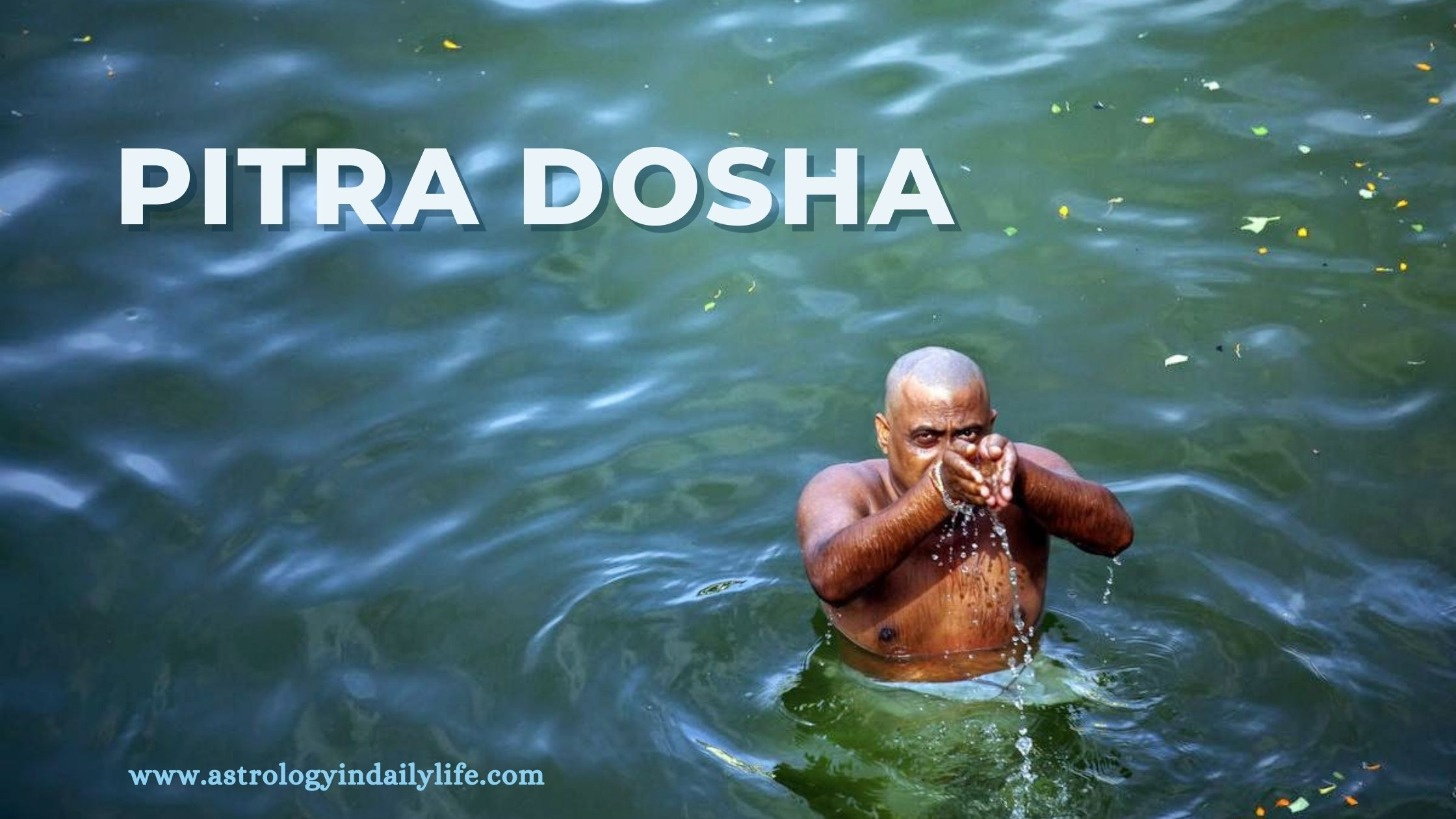 PITRA DOSHA IN HOROSCOPE AND ITS EFFECTS