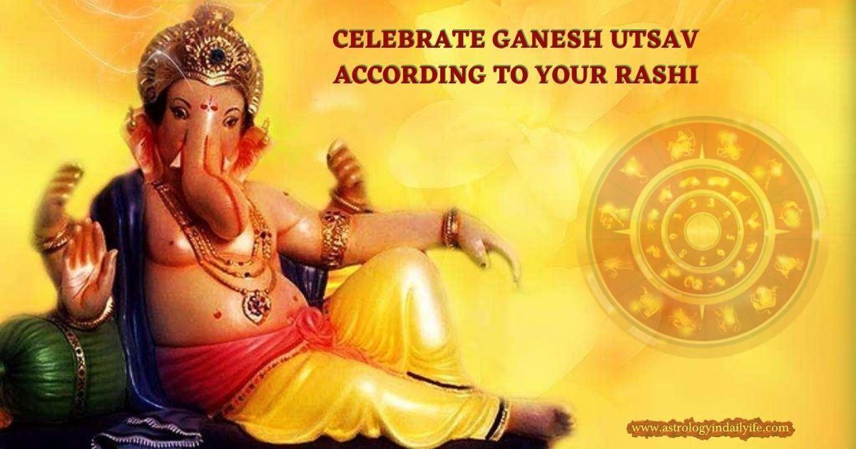 CELEBRATE GANESHA UTSAV ACCORDING TO YOUR RASHI